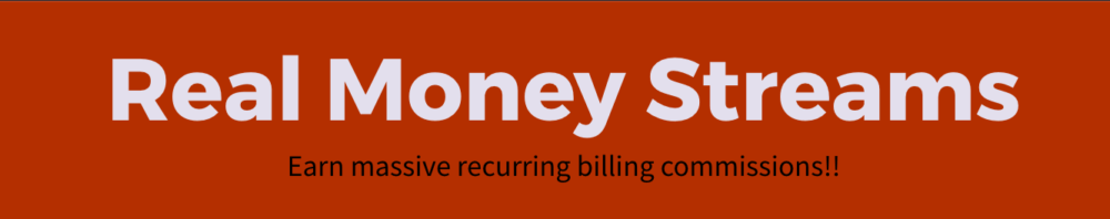 Real Money Streams - Earn massive recurring billing commissions!